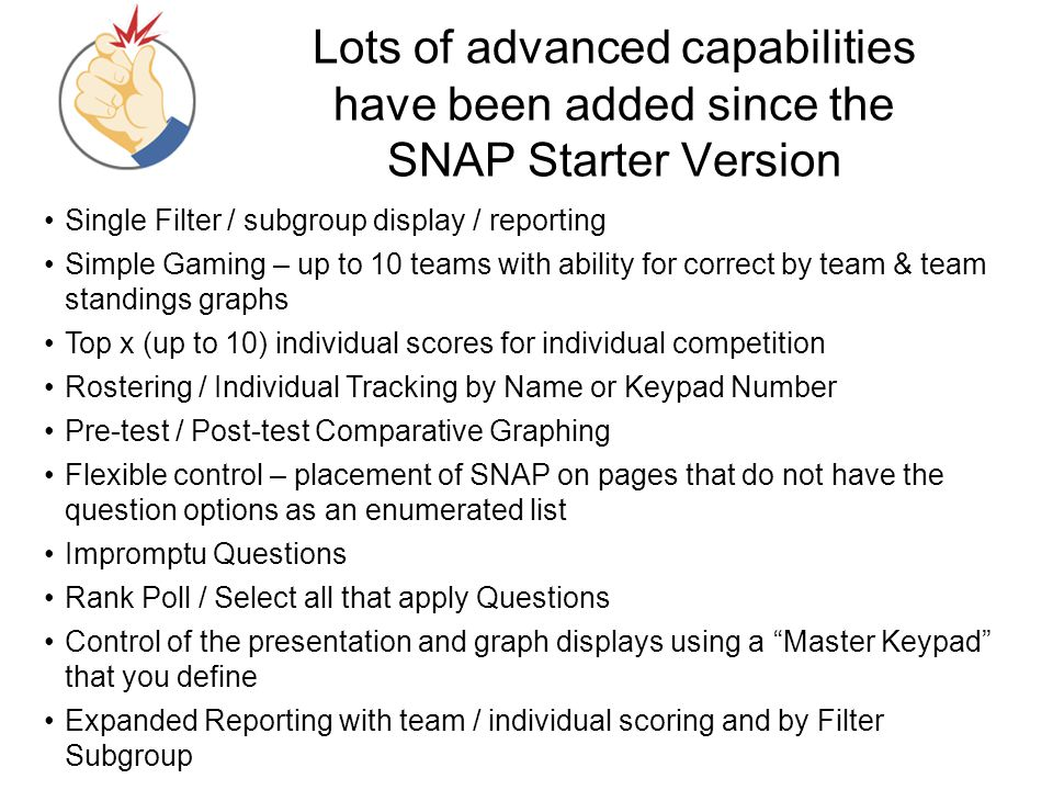 Lots of advanced capabilities have been added since the SNAP Starter Version