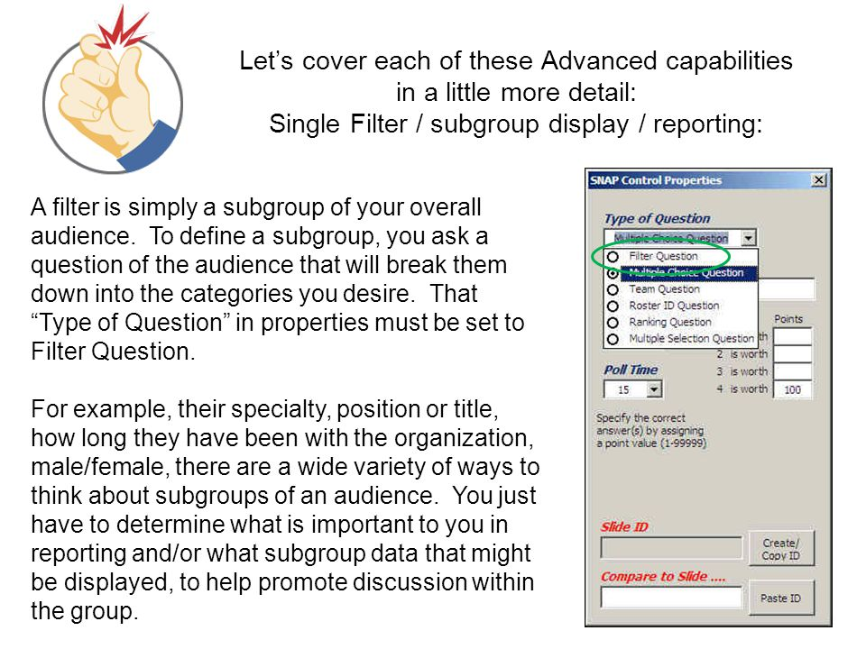 Let's cover each of these Advanced capabilities in a little more detail: Single Filter / subgroup display / reporting: