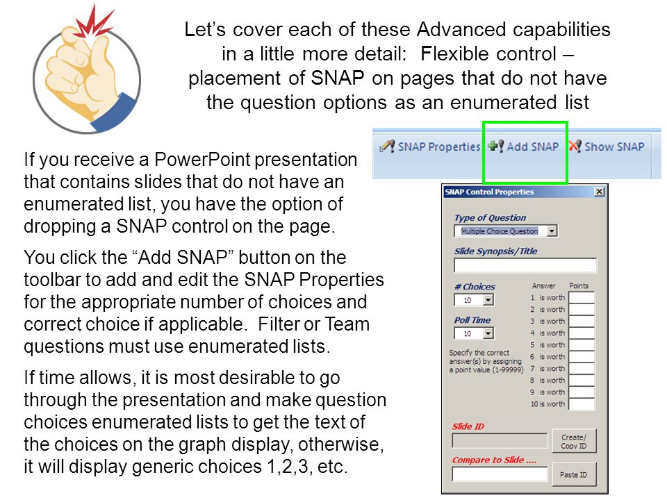 Let's cover each of these Advanced capabilities in a little more detail: Flexible control – placement of SNAP on pages that do not have the question options as an enumerated list