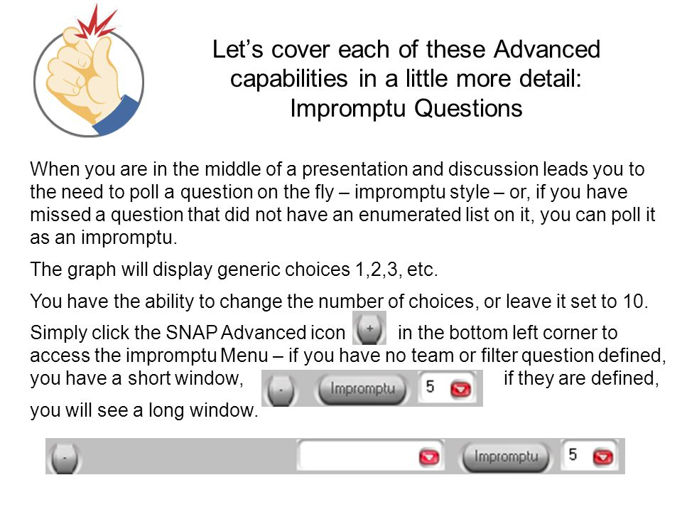 Let's cover each of these Advanced capabilities in a little more detail: Impromptu Questions