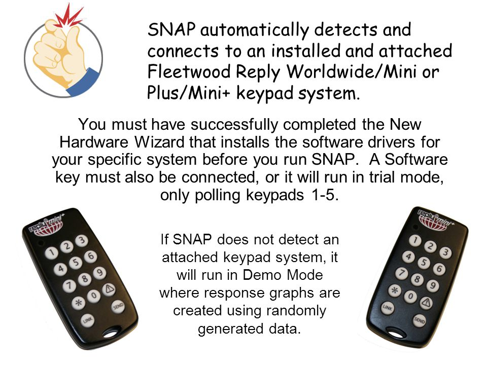 SNAP automatically detects and connects to an installed and attached Fleetwood Reply Worldwide/Mini or Plus/Mini+ keypad system.