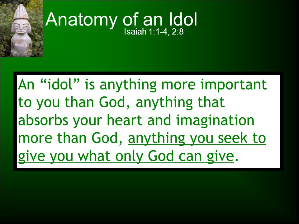 Anatomy of an Idol Isaiah 1:1-4, 2:8.