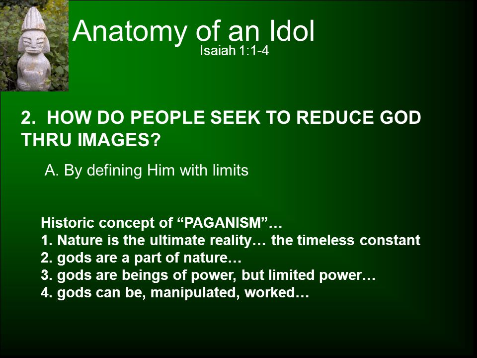 Anatomy of an Idol 2. HOW DO PEOPLE SEEK TO REDUCE GOD THRU IMAGES