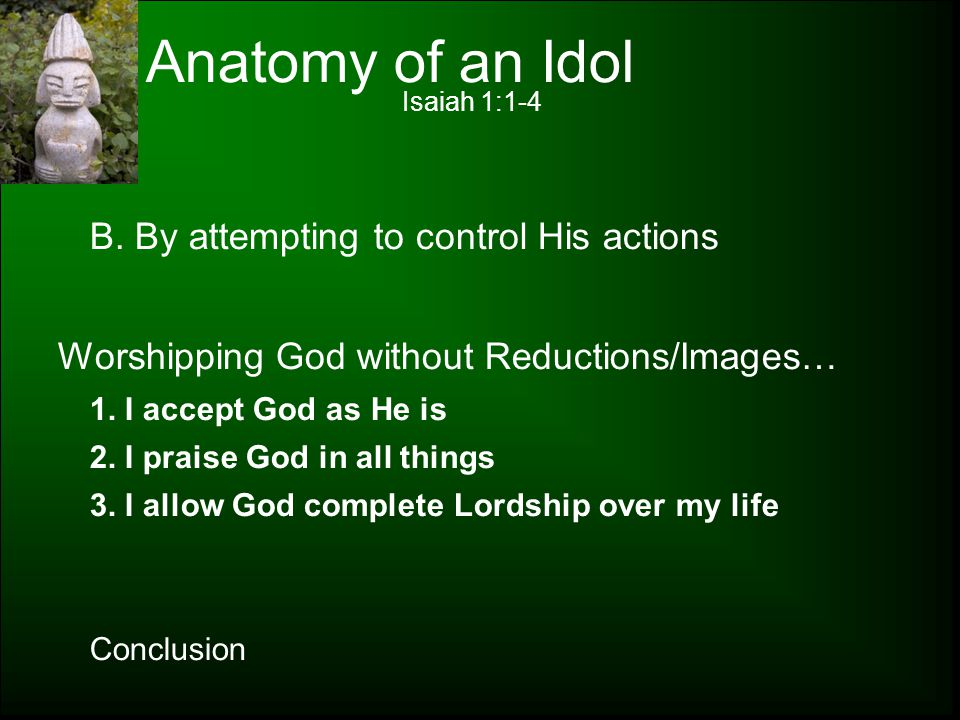 Anatomy of an Idol B. By attempting to control His actions