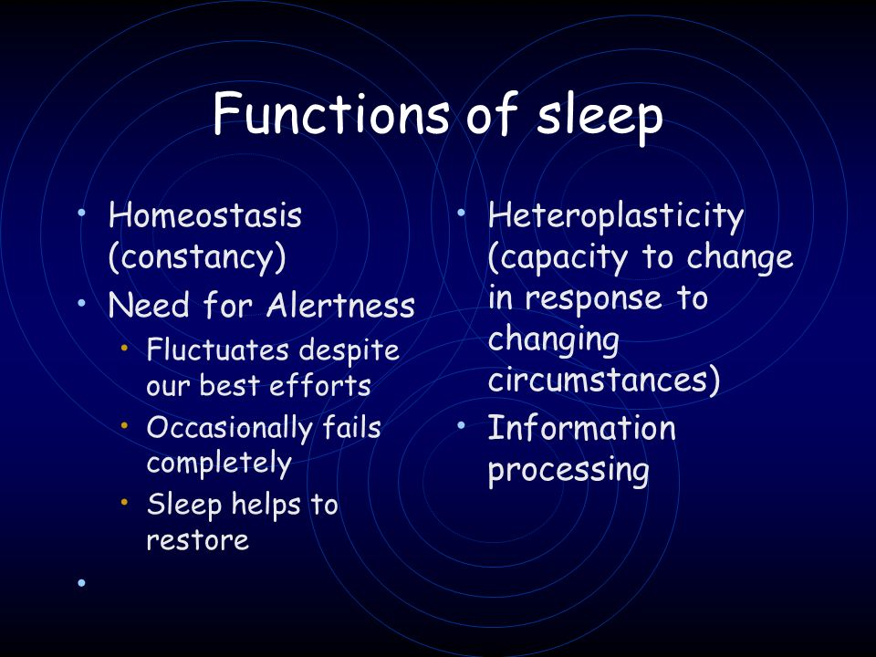 Functions of sleep Homeostasis (constancy) Need for Alertness