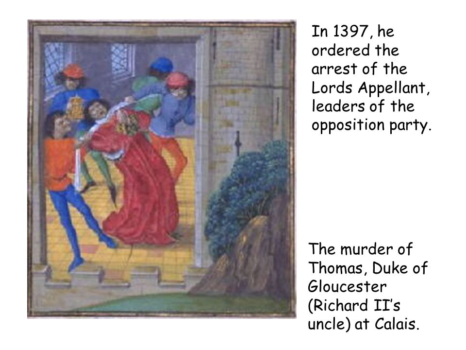 In 1397, he ordered the arrest of the Lords Appellant, leaders of the opposition party.