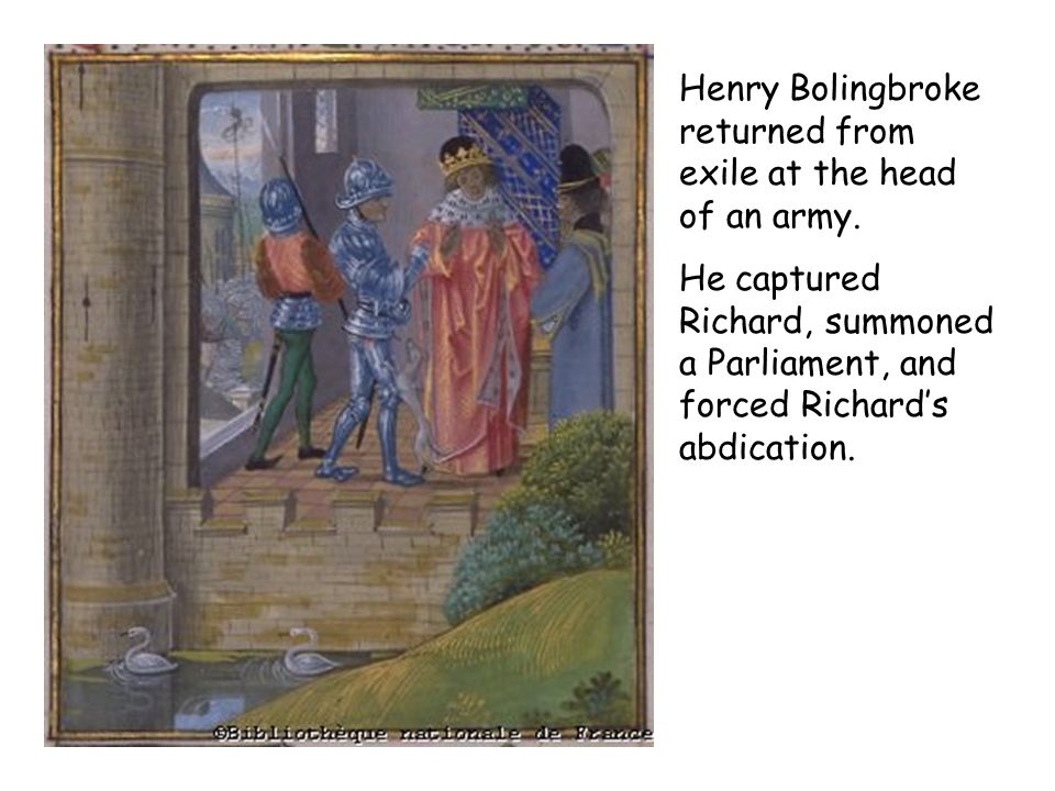 Henry Bolingbroke returned from exile at the head of an army.