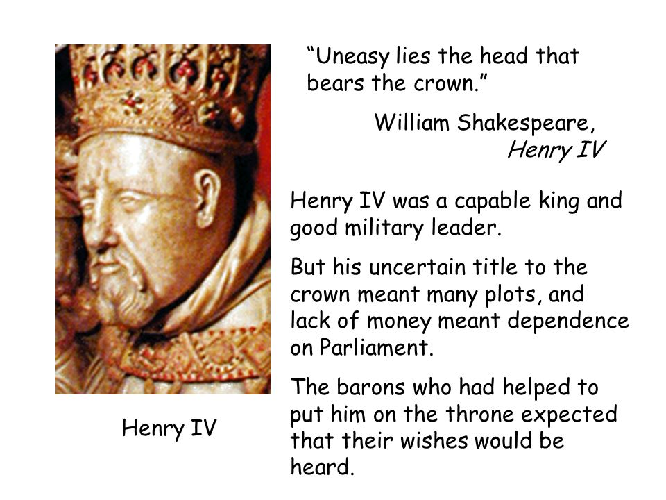 Uneasy lies the head that bears the crown.