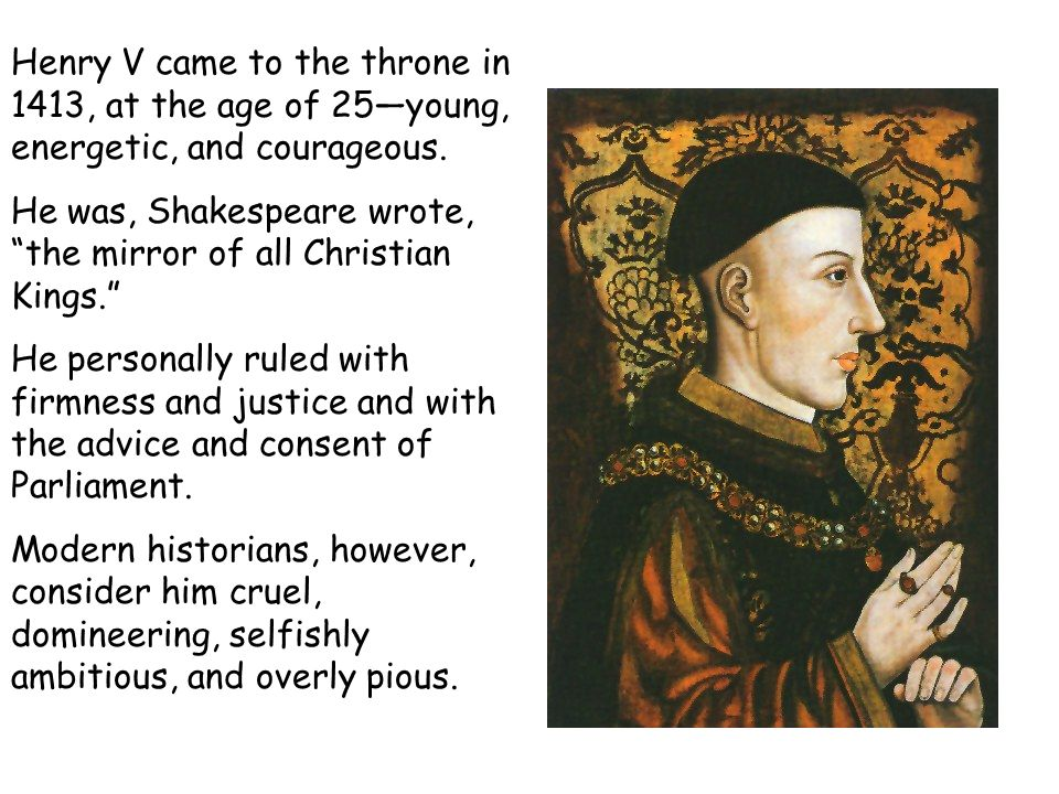 Henry V came to the throne in 1413, at the age of 25—young, energetic, and courageous.