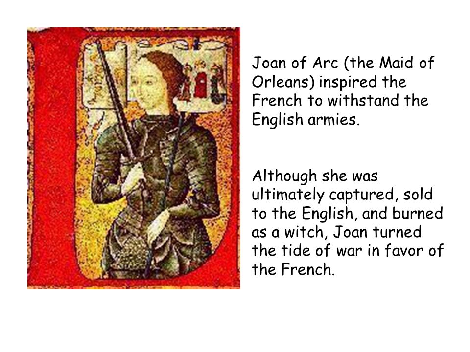 Joan of Arc (the Maid of Orleans) inspired the French to withstand the English armies.
