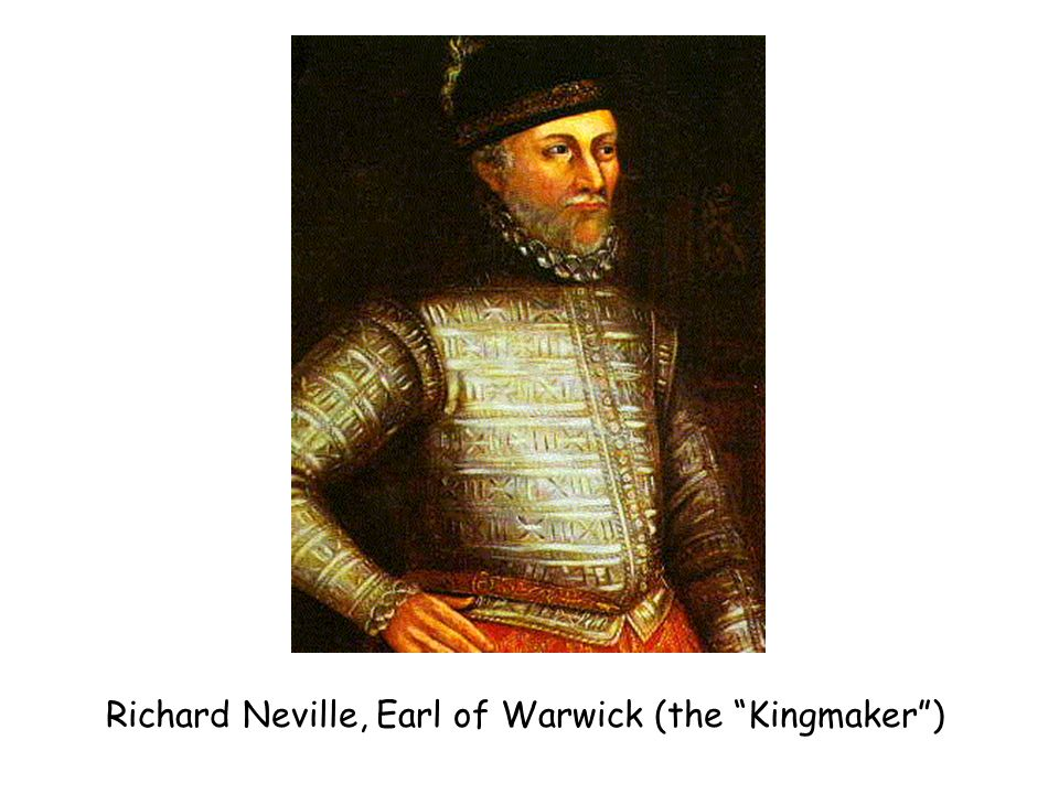Richard Neville, Earl of Warwick (the Kingmaker )