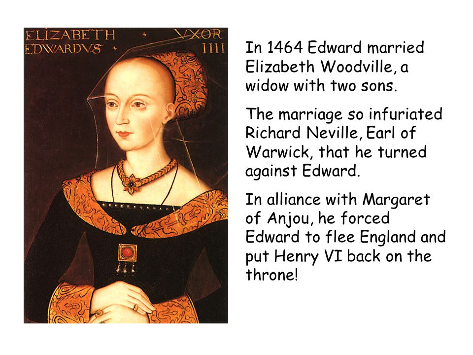 In 1464 Edward married Elizabeth Woodville, a widow with two sons.