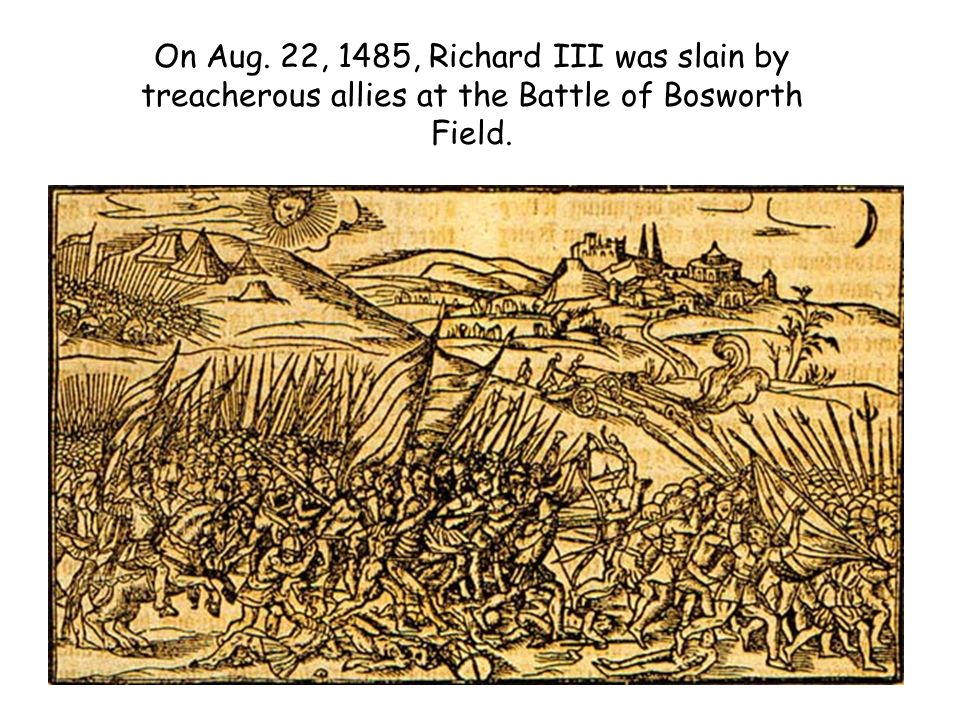 On Aug. 22, 1485, Richard III was slain by treacherous allies at the Battle of Bosworth Field.