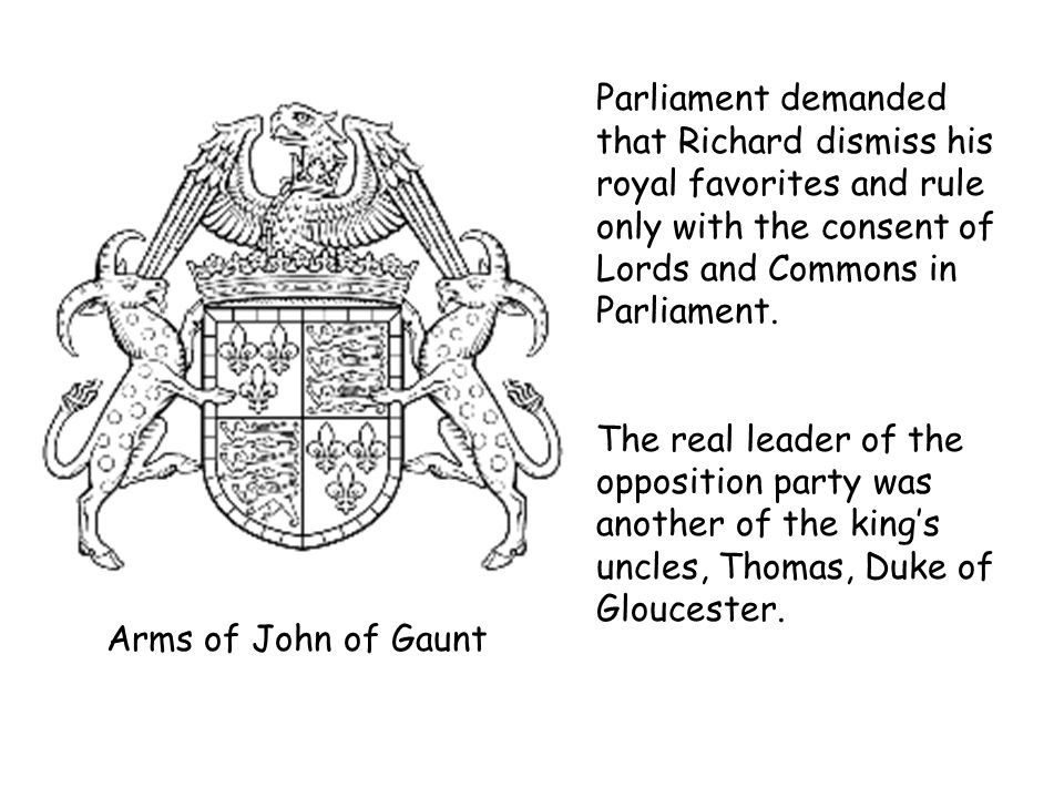 Parliament demanded that Richard dismiss his royal favorites and rule only with the consent of Lords and Commons in Parliament.