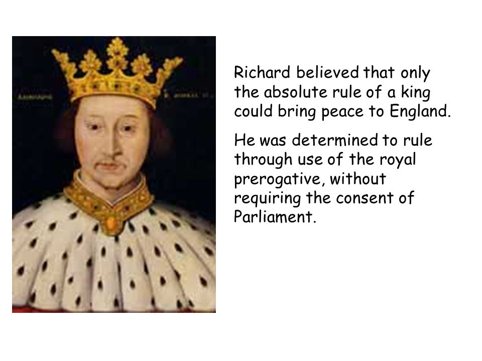 Richard believed that only the absolute rule of a king could bring peace to England.