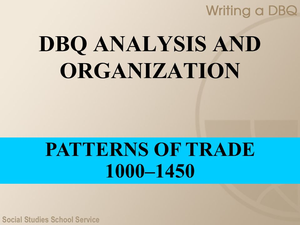 DBQ ANALYSIS AND ORGANIZATION