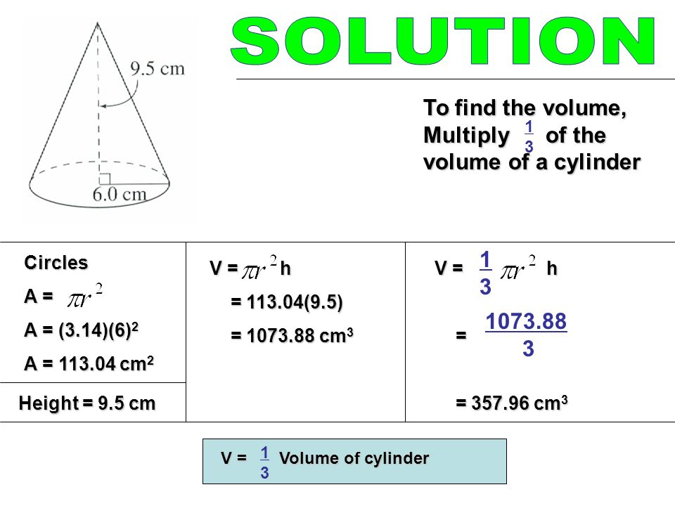 SOLUTION To find the volume, Multiply of the volume of a cylinder 1 3