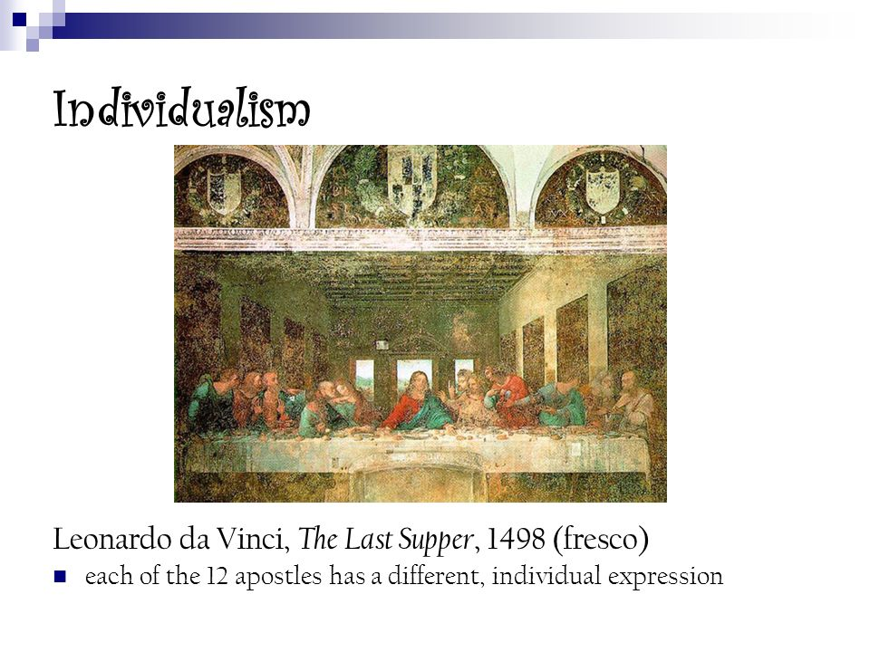 Individualism Leonardo da Vinci, The Last Supper, 1498 (fresco)