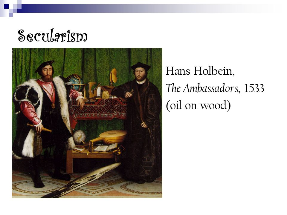 Secularism Hans Holbein, The Ambassadors, 1533 (oil on wood)