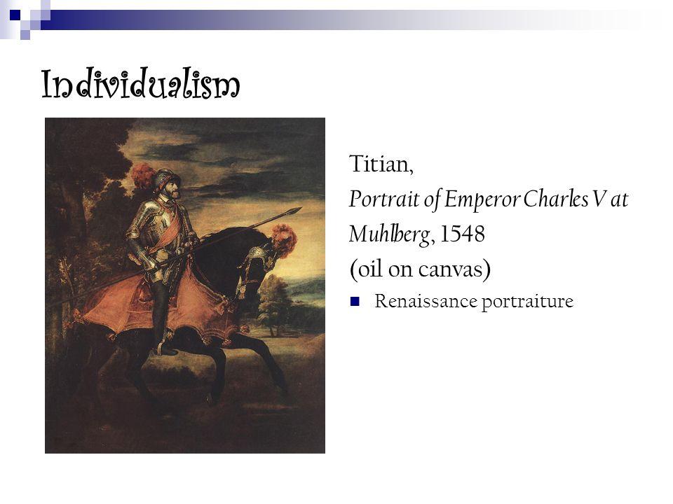 Individualism Titian, Portrait of Emperor Charles V at Muhlberg, 1548