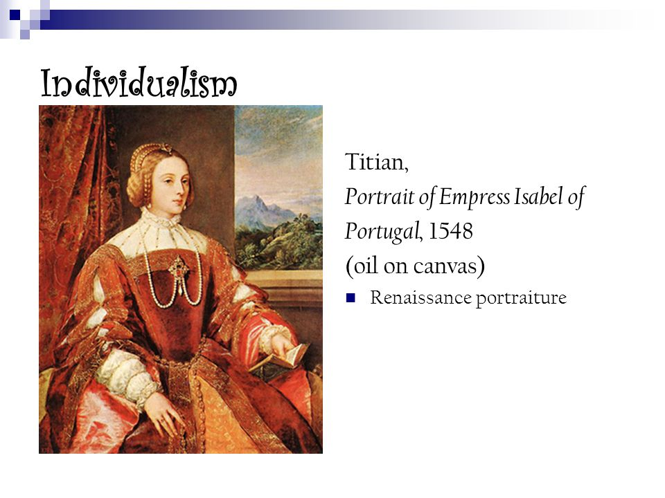 Individualism Titian, Portrait of Empress Isabel of Portugal, 1548