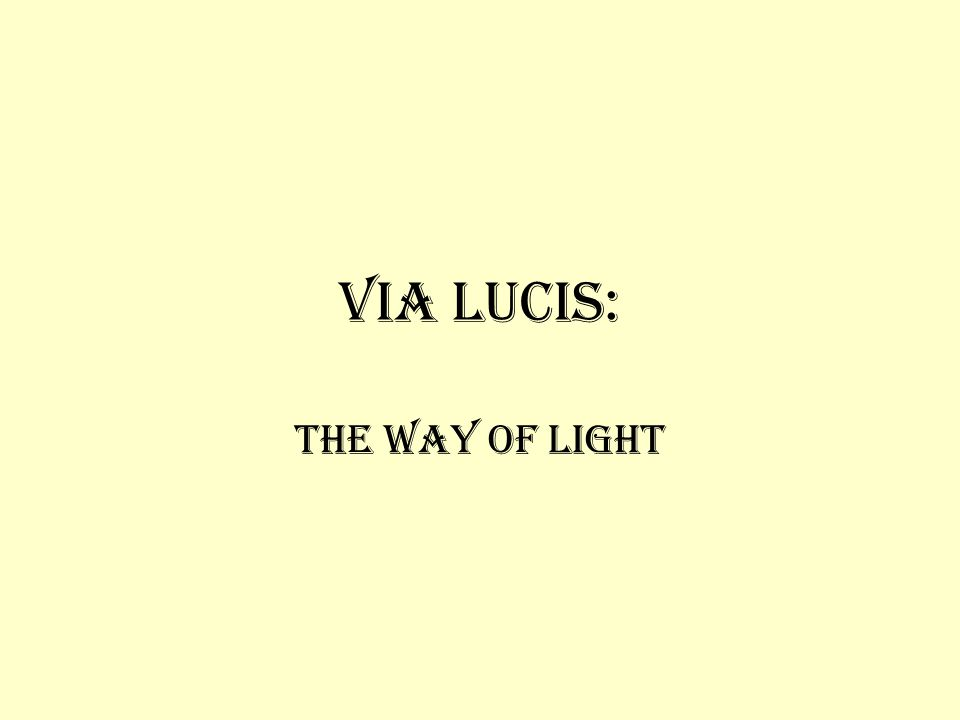 Via Lucis: The Way Of Light