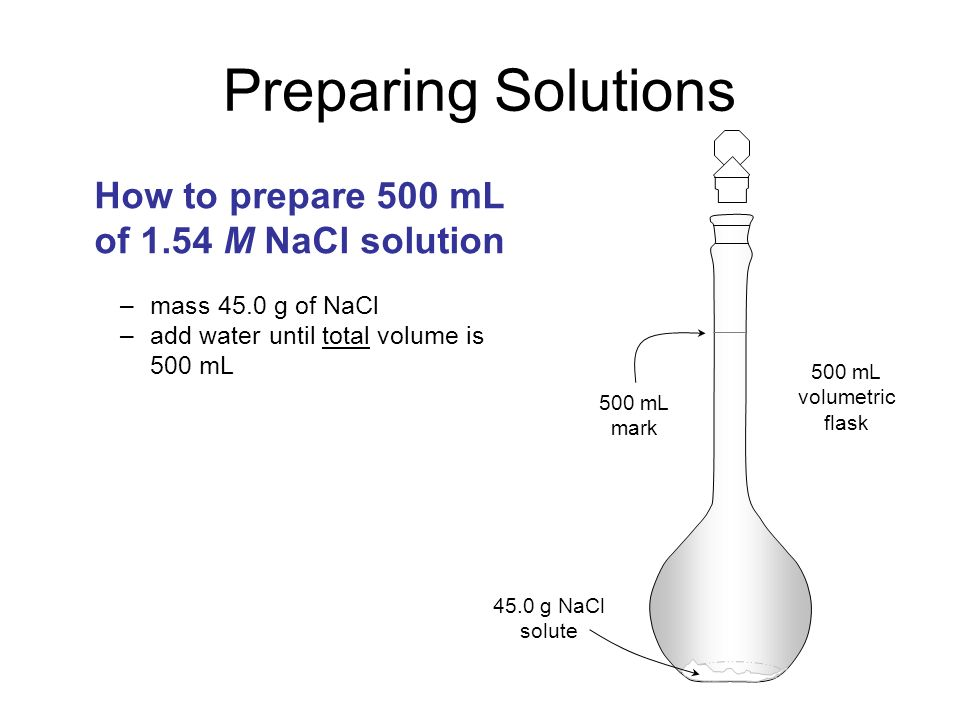 Preparing Solutions How to prepare 500 mL of 1.54 M NaCl solution