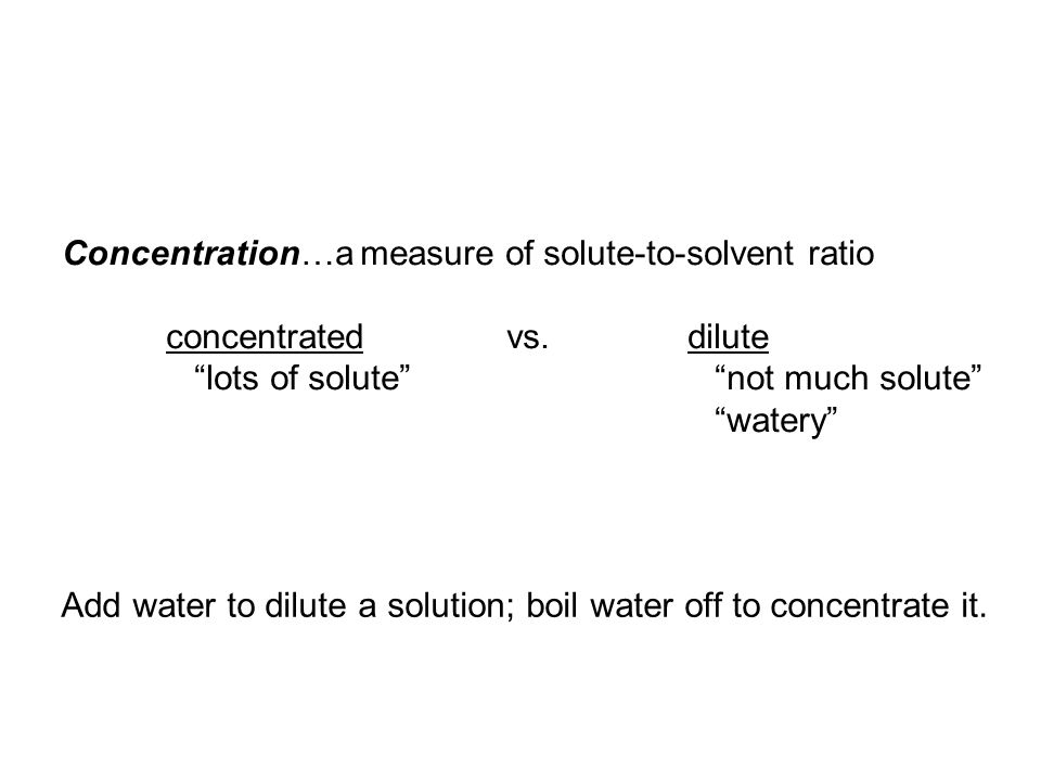 Concentration…a measure of solute-to-solvent ratio