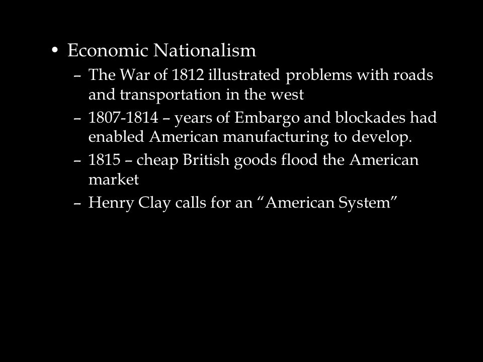 Economic Nationalism The War of 1812 illustrated problems with roads and transportation in the west.