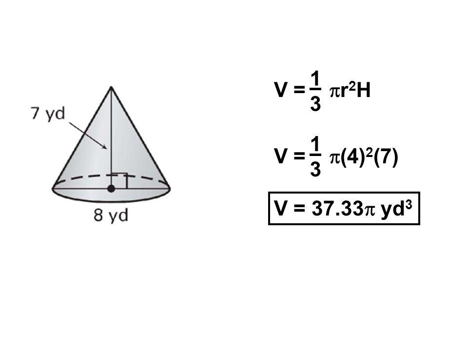 1 3 V = r2H 1 3 V = (4)2(7) V = 37.33 yd3