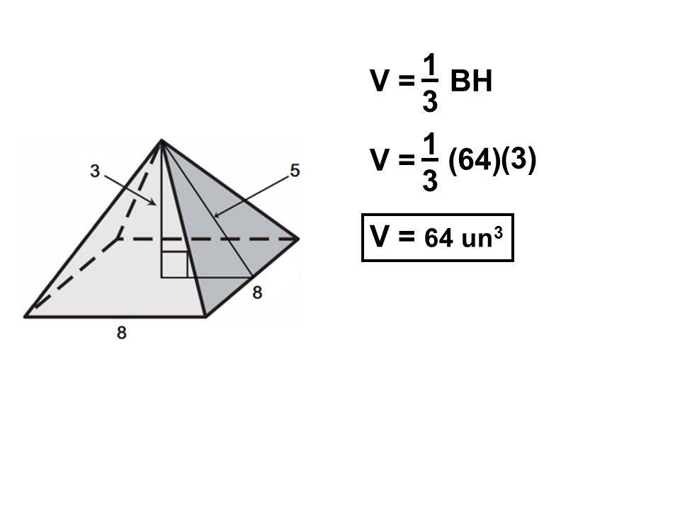 1 3 V = BH 1 3 V = (64) (3) V = 64 un3