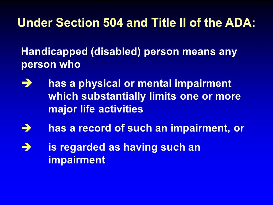 Under Section 504 and Title II of the ADA: