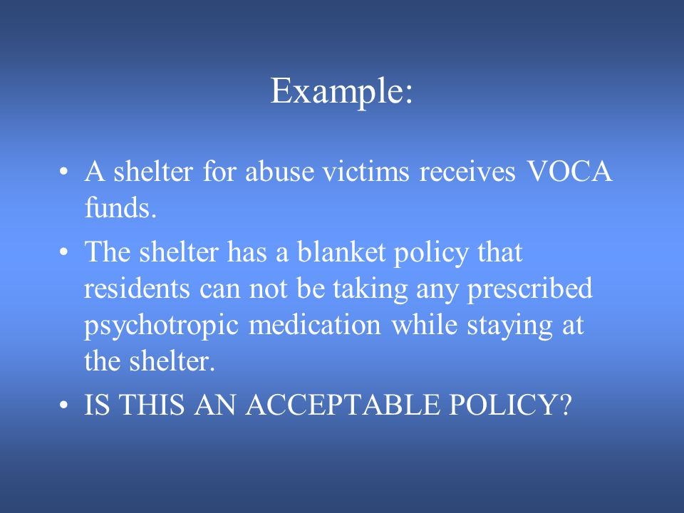 Example: A shelter for abuse victims receives VOCA funds.