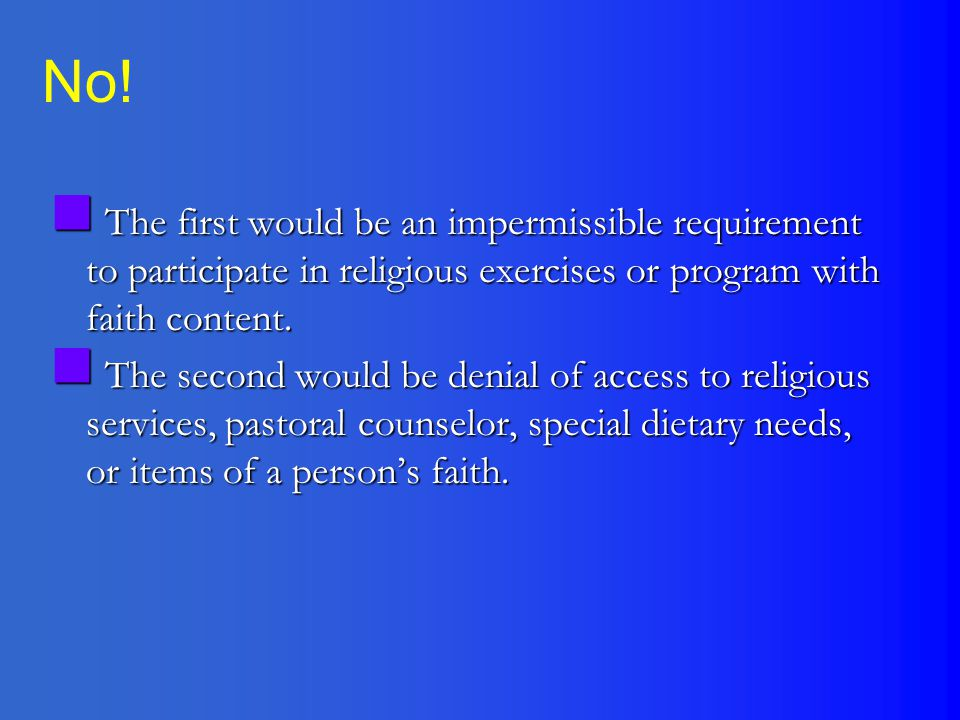No! The first would be an impermissible requirement to participate in religious exercises or program with faith content.