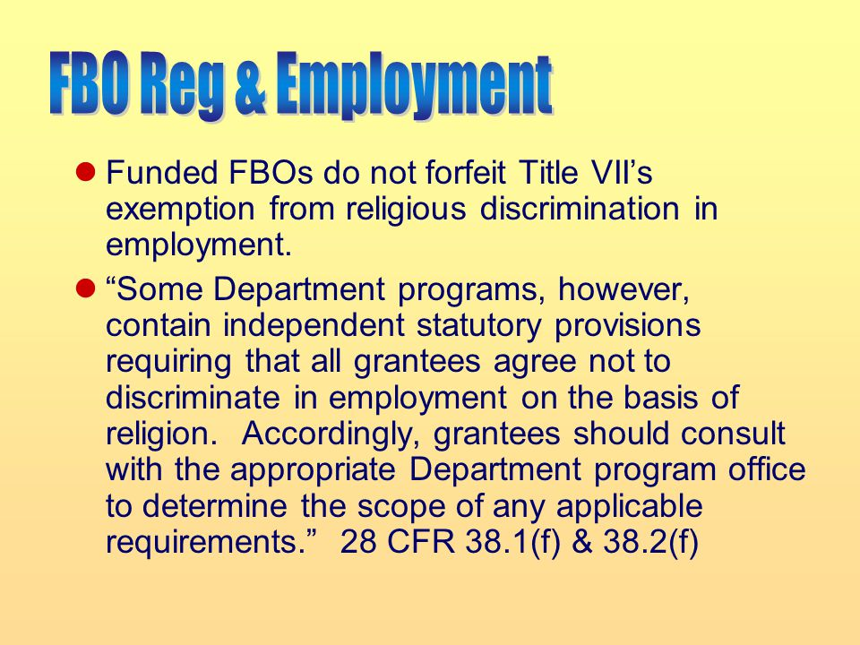 FBO Reg & Employment Funded FBOs do not forfeit Title VII's exemption from religious discrimination in employment.