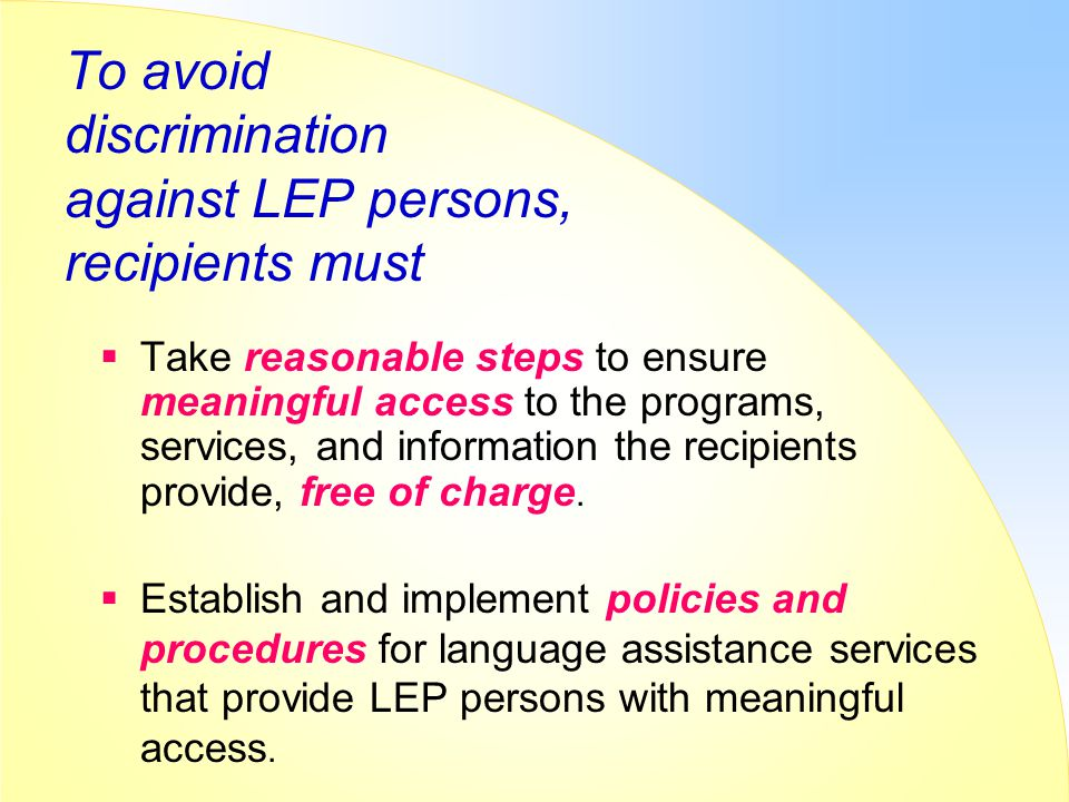 To avoid discrimination against LEP persons, recipients must
