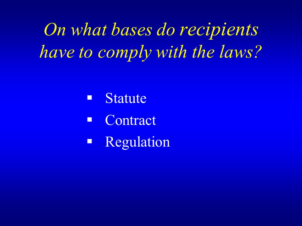 On what bases do recipients have to comply with the laws