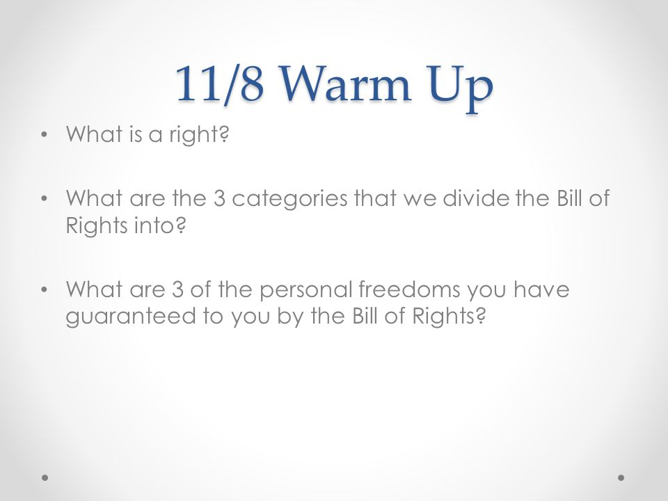 11/8 Warm Up What is a right What are the 3 categories that we divide the Bill of Rights into