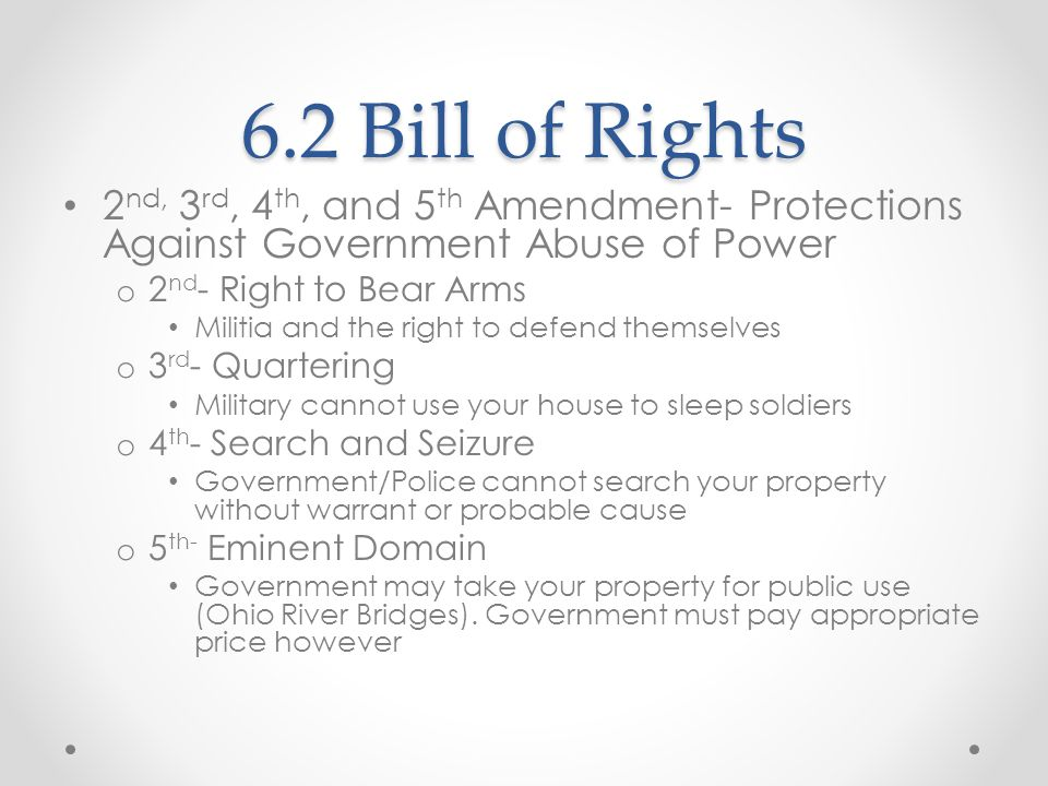6.2 Bill of Rights2nd, 3rd, 4th, and 5th Amendment- Protections Against Government Abuse of Power. 2nd- Right to Bear Arms.