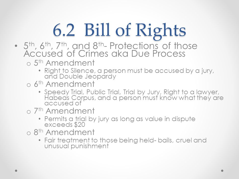 6.2 Bill of Rights5th, 6th, 7th, and 8th- Protections of those Accused of Crimes aka Due Process. 5th Amendment.