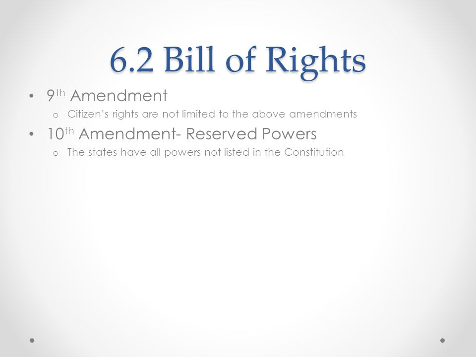 6.2 Bill of Rights 9th Amendment 10th Amendment- Reserved Powers