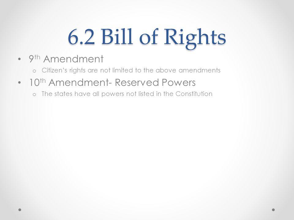 6.2 Bill of Rights 9th Amendment 10th Amendment- Reserved Powers