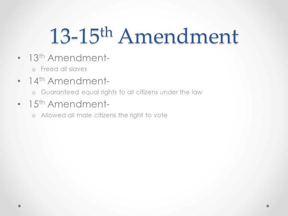 13-15th Amendment 13th Amendment- 14th Amendment- 15th Amendment-