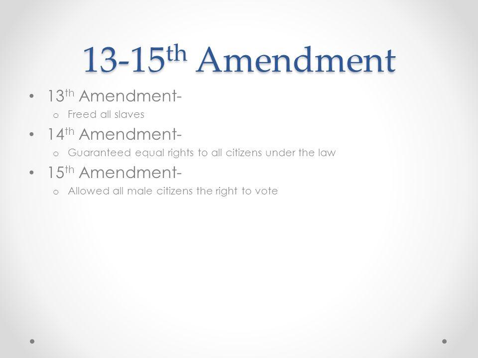 13-15th Amendment 13th Amendment- 14th Amendment- 15th Amendment-