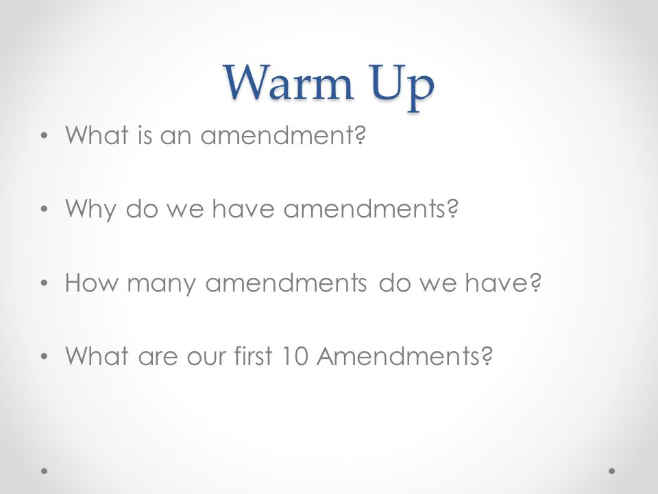 Warm Up What is an amendment Why do we have amendments