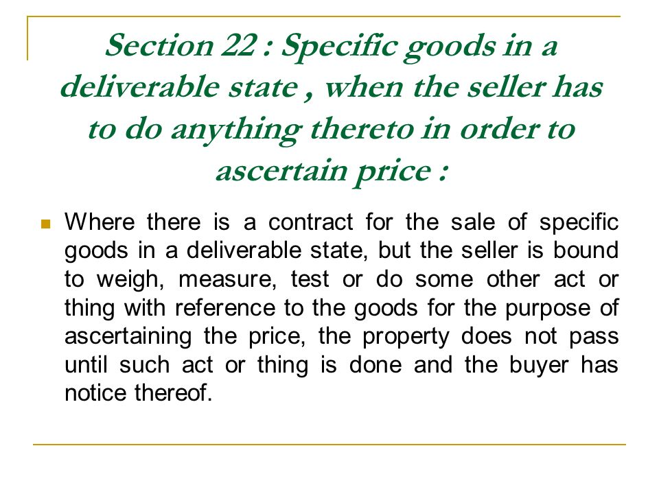 Section 22 : Specific goods in a deliverable state , when the seller has to do anything thereto in order to ascertain price :