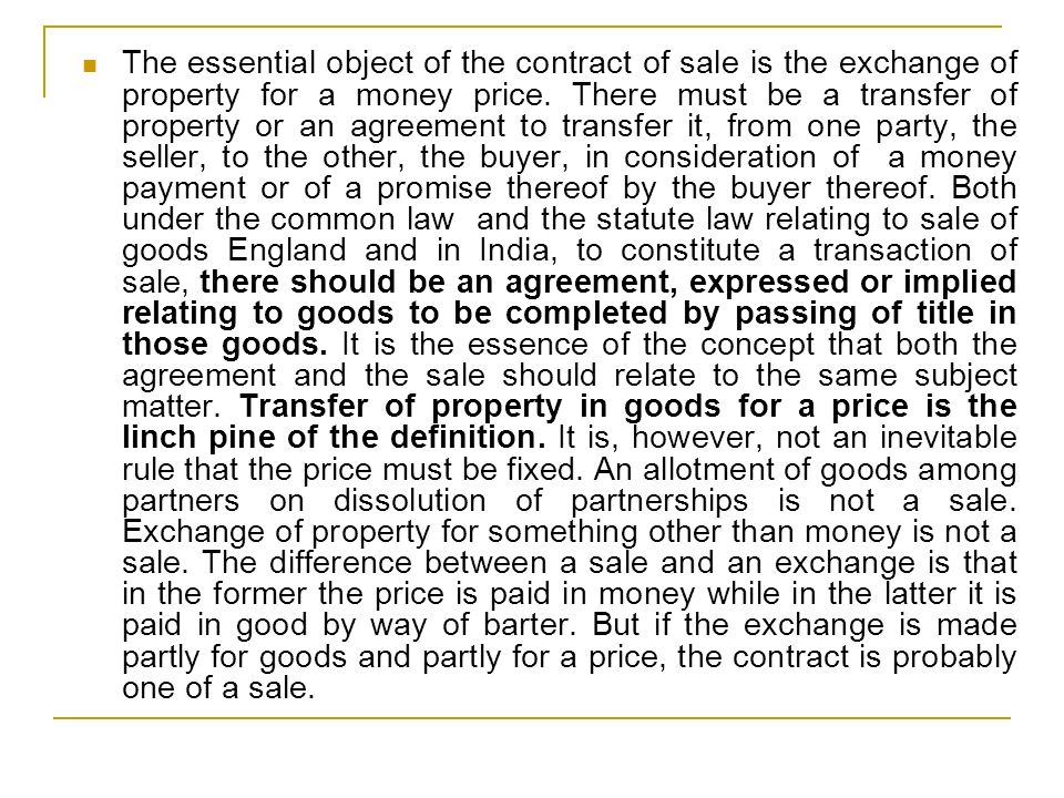 The essential object of the contract of sale is the exchange of property for a money price.