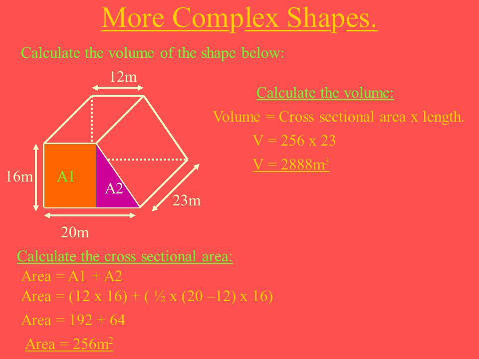 More Complex Shapes. Calculate the volume of the shape below: 20m 23m