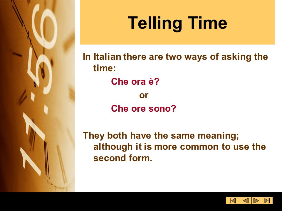 Telling Time In Italian there are two ways of asking the time: