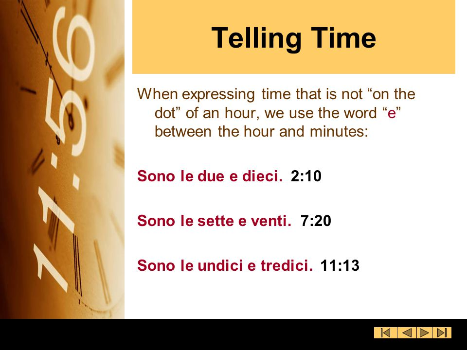 Telling Time When expressing time that is not on the dot of an hour, we use the word e between the hour and minutes: